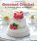 Gourmet Crochet : A yummy yarn cookbook