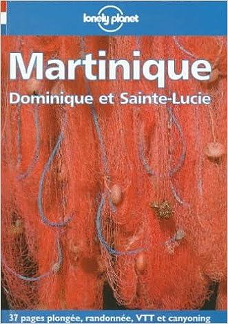 Lonely Planet Martinique: Dominique Et Sainte-Lucie : Guide De Voyage (Lonely Planet Travel Guides French Edition)