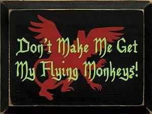Don't Make Me Get My Flying Monkeys! Wooden Sign