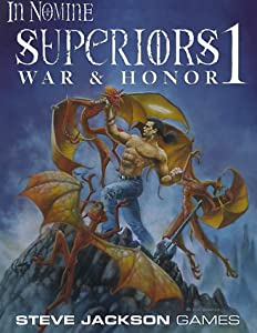 In Nomine Superiors 1: War & Honor by R. Borgstrom, Robert M. Schroeck, Scott Taylor and Adam Tinworth