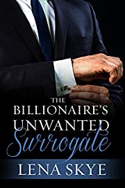 The Billionaire's Unwanted Surrogate: A Billionaire Pregnancy Romance