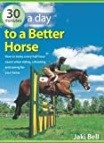 img - for 30 Minutes a Day to a Better Horse by Bell, Jaki (2006) Hardcover book / textbook / text book