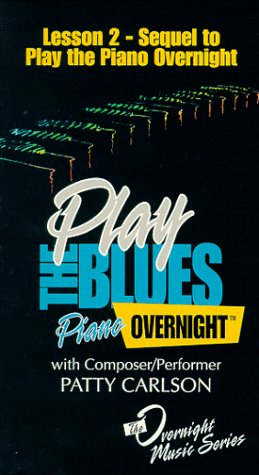 Play the Blues Overnight: Composer & Performer Patty Carlson Shows You How - Lesson 2, Sequel to Play the Piano Overnight (Applies to Synthesizers and Other Keyboard Instruments) [VHS]