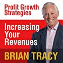 Increasing Your Revenues: Profit Growth Strategies Speech by Brian Tracy Narrated by Brian Tracy