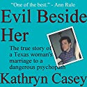 Evil Beside Her: The True Story of a Texas Woman's Marriage to a Dangerous Psychopath Audiobook by Kathryn Casey Narrated by Debbie Andreen