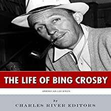 American Legends: The Life of Bing Crosby (       UNABRIDGED) by Charles River Editors Narrated by Steve Marvel