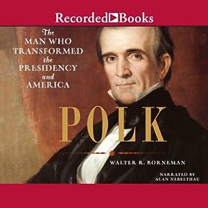 Polk - The Man Who Transformed the Presidency and America - Walter R. Borneman