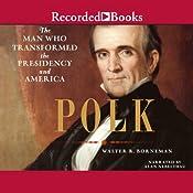Polk: The Man Who Transformed the Presidency and America | [Walter R. Borneman]