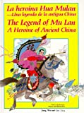 La Heroina Hua Mulan - Una Leyenda De LA Antigua China - The Legend of Mu Lan a Heroine of Ancient China