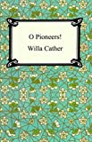 O Pioneers! [with Biographical Introduction]