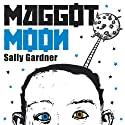 Maggot Moon (       UNABRIDGED) by Sally Gardner Narrated by Robert Madge