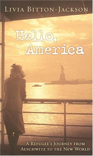 Hello, America: A Refugee's Journey from Auschwitz to the New World, Livia Bitton-Jackson