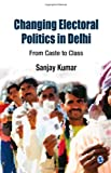 img - for Changing Electoral Politics in Delhi: From Caste to Class book / textbook / text book