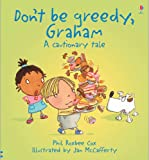 Don't Be Greedy, Graham! (Cautionary Tales) (0746071469) by Cox, Phil Roxbee