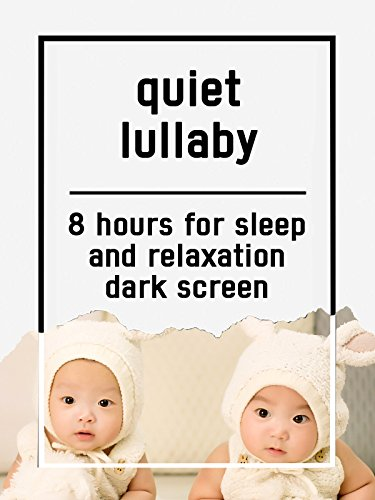 Quiet lullaby, 8 hours for Sleep and Relaxation, dark screen