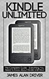 Kindle Unlimited: The Complete Guide - Everything You Need To Know About Kindle Unlimited (Kindle Unlimited - Find Out If This Program is Right for You)