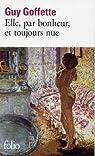 Elle, par bonheur, et toujours nue par Guy Goffette