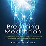 Breathing Meditation: Guided Mindfulness Meditation for Stress Management, Anxiety Relief, Deep Relaxation and Inner Peace | Ryan Murphy