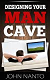 Designing Your Man Cave - Everything You Need To Know!