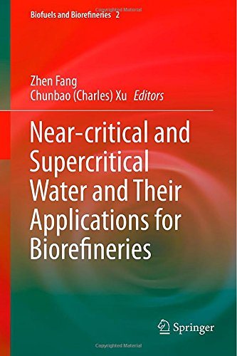 Near-Critical And Supercritical Water And Their Applications For Biorefineries (Biofuels And Biorefineries)