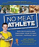 img - for No Meat Athlete: Run on Plants and Discover Your Fittest, Fastest, Happiest Self book / textbook / text book