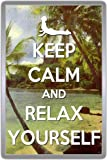 Keep Calm And Relax Yourself - Fridge Magnet
