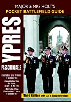 Major and Mrs Holt's Pocket Battlefield Guide to Ypres and Passchendaele: 1st Ypres; 2nd Ypres (Gas Attack); 3rd Ypres (Passchendaele) 4th Ypres (The Lys) ... and Mrs Holt's Pocket Battlefield Guides)
