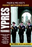 img - for Major and Mrs Holt's Pocket Battlefield Guide to Ypres and Passchendaele: 1st Ypres; 2nd Ypres (Gas Attack); 3rd Ypres (Passchendaele) 4th Ypres (The Lys) book / textbook / text book