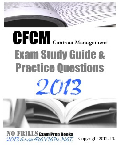 CFCM Contract Management Exam Study Guide & Practice Questions 2013: Building your Federal contract management exam readiness