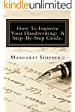 How To Improve Your Handwriting:  A Step-By-Step Guide.