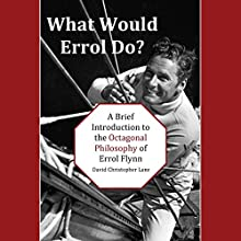 What Would Errol Do?: A Brief Introduction to the Octagonal Philosophy of Errol Flynn Audiobook by David Christopher Lane Narrated by Ellery Truesdell