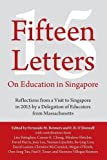 img - for Fifteen Letters on Education in Singapore: Reflections from a Visit to Singapore in 2015 by a Delegation of Educators from Massachusetts book / textbook / text book