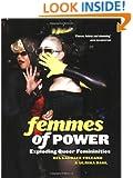 Femmes of Power: Exploding Queer Femininities