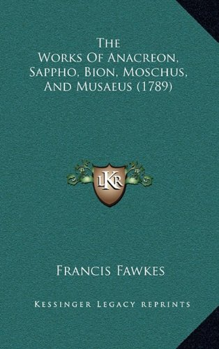 The Works of Anacreon, Sappho, Bion, Moschus, and Musaeus (1789)