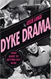img - for Dyke Drama: The Complete Guide to Getting Out Alive book / textbook / text book