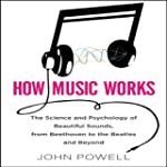 How Music Works: The Science and Psyc...
