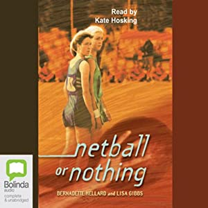 Netball or Nothing | [Lisa Gibbs, Bernadette Hellard]
