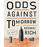 img - for [ Odds Against Tomorrow (Library) by Rich, Nathaniel ( Author ) May-2013 Compact Disc ] book / textbook / text book