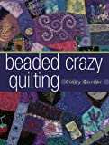 img - for Beaded Crazy Quilting by Gorder, Cindy (2006) Paperback book / textbook / text book
