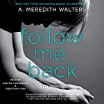 Follow Me Back: Twisted Love, Book 2 | A. Meredith Walters