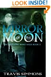 The Mirror of the Moon: An epic high fantasy adventure series with dark magic and horror (Revenant Wyrd Book 2)