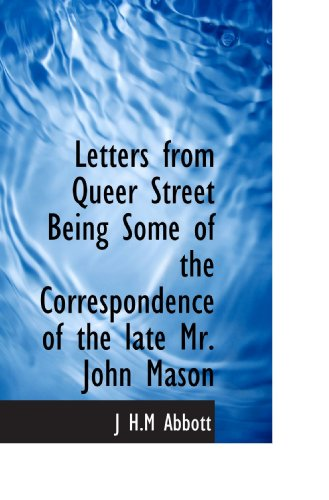 Letters from Queer Street Being Some of the Correspondence of the late Mr. John Mason