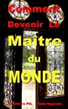 img - for Comment Devenir le Ma tre du Monde (French Edition) book / textbook / text book