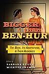 Bigger Than Ben-Hur: The Book, Its Ad...