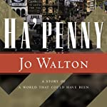 Ha'Penny: Small Change, Book 2 (       UNABRIDGED) by Jo Walton Narrated by John Keating, Heather O'Neill