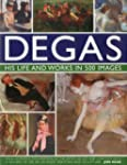 Degas: His Life and Works in 500 Imag...