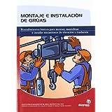 Montaje e instalación de grúas: Procedimientos básicos para montar, maniobrar e instalar mecanismos de elevación...