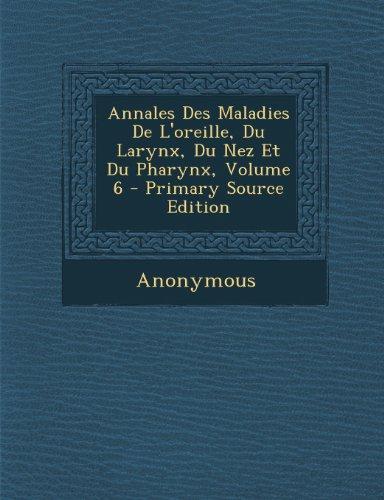 Annales Des Maladies De L'oreille, Du Larynx, Du Nez Et Du Pharynx, Volume 6