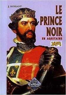 Le Prince noir en Aquitaine : 1355-1356, 1362-1370, Moisant, Joseph