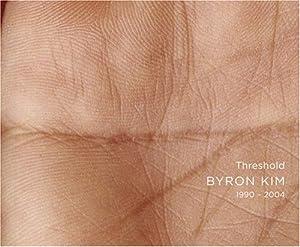 Byron Kim: Threshold 1990-2004 Anoka Faruqee, Eugenie Tsai, Kevin Consey and Janine Antoni